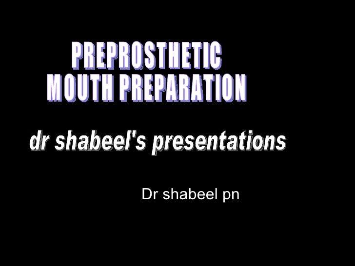 Dr shabeel pn PREPROSTHETIC  MOUTH PREPARATION dr shabeel's presentations