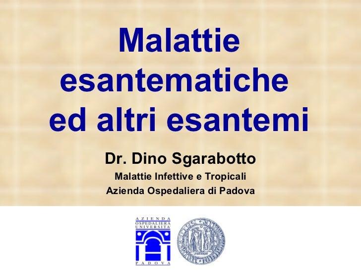 Malattie esantematiche  ed altri esantemi Dr. Dino Sgarabotto Malattie Infettive e Tropicali Azienda Ospedaliera di Padova