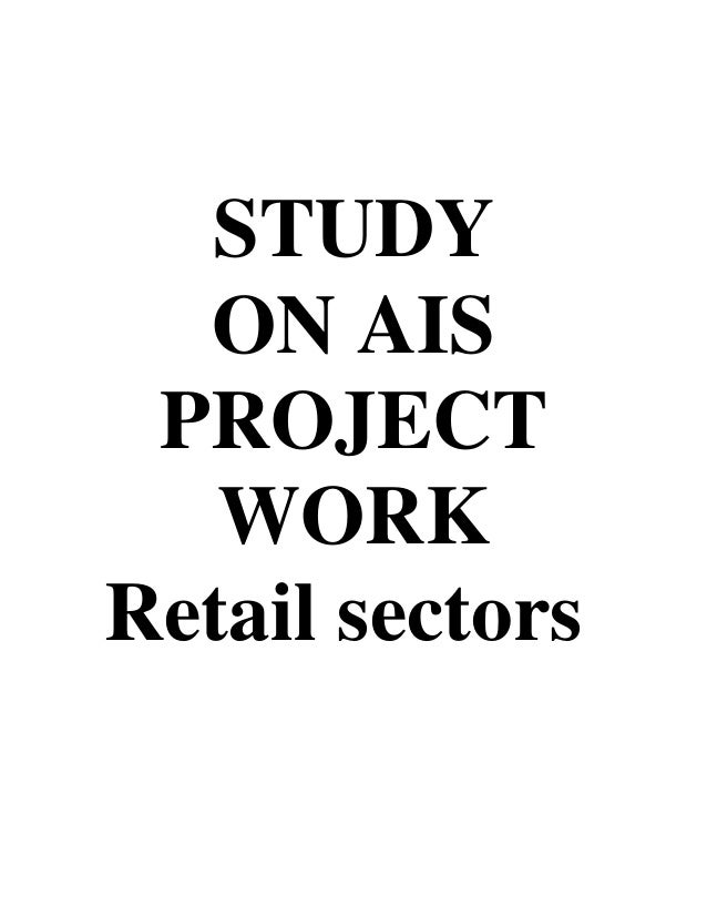 STUDY ON AIS PROJECT WORK Retail sectors