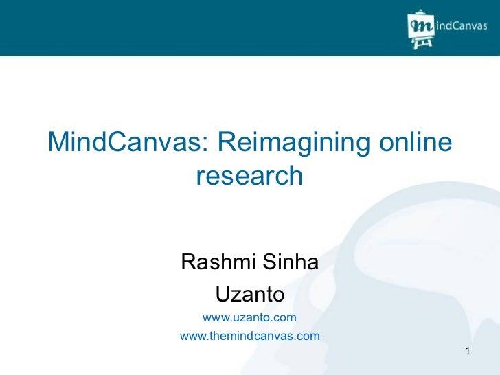 MindCanvas: Reimagining online          research         Rashmi Sinha           Uzanto            www.uzanto.com         w...