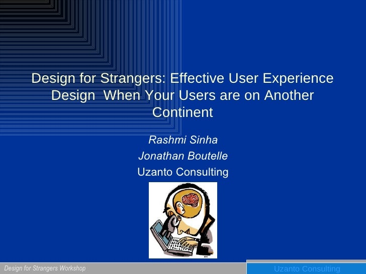 Design for Strangers: Effective User Experience Design When Your Users are on Another Continent Rashmi Sinha Jonathan Bou...
