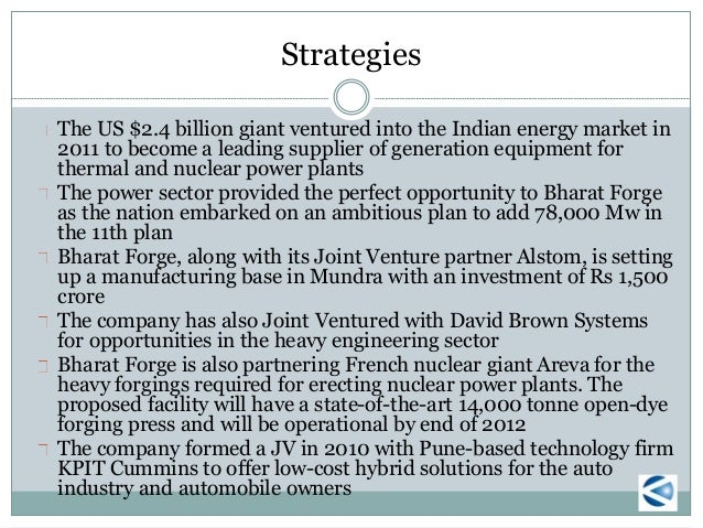 a business and swot analysis of the bharat forge company Bharat forge limited (bfl) is a technology driven global leader in metal forming   in: 1961 founded by: nilkanthrao kalyani businesses: i) automotive (main):   technology and manpower cost advantage weaknesses: 1.