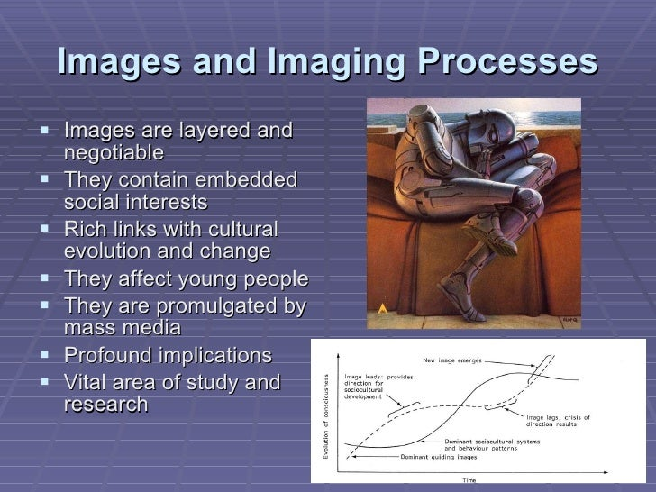 Images and Imaging Processes <ul><li>Images are layered and negotiable </li></ul><ul><li>They contain embedded social inte...