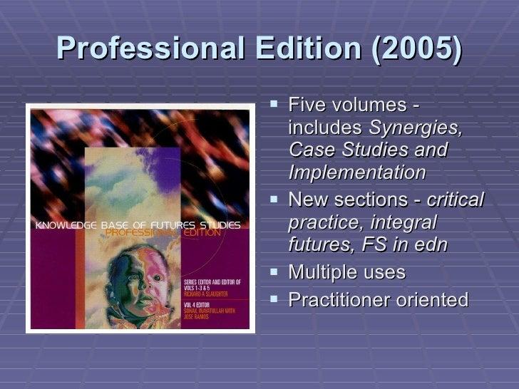 Professional Edition (2005) <ul><li>Five volumes - includes  Synergies, Case Studies and Implementation </li></ul><ul><li>...