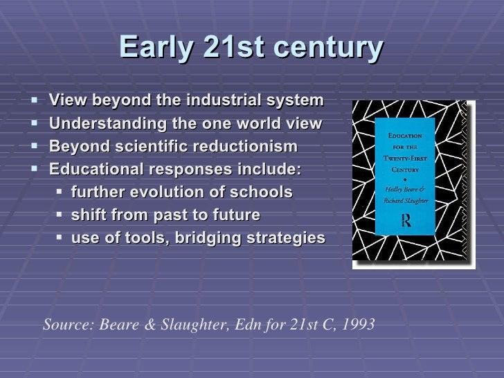 Early 21st century <ul><li>View beyond the industrial system </li></ul><ul><li>Understanding the one world view </li></ul>...