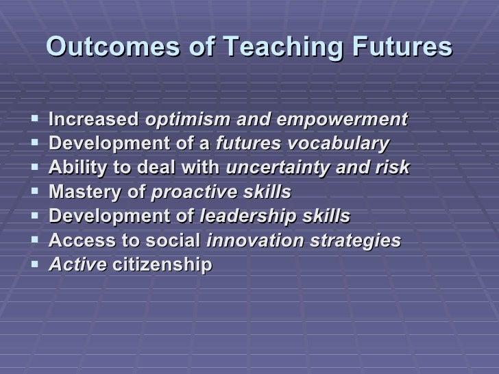 Outcomes of Teaching Futures <ul><li>Increased  optimism and empowerment </li></ul><ul><li>Development of a  futures vocab...