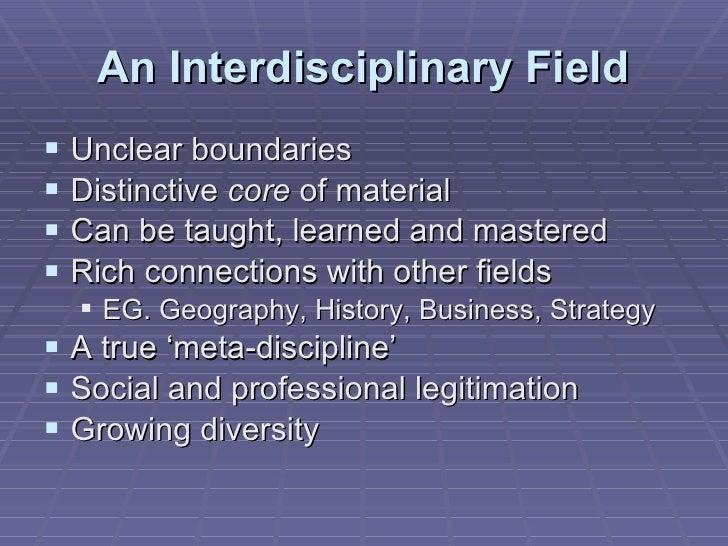 An Interdisciplinary Field <ul><li>Unclear boundaries </li></ul><ul><li>Distinctive  core  of material </li></ul><ul><li>C...