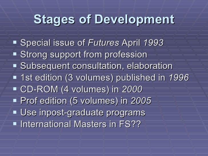 Stages of Development <ul><li>Special issue of  Futures  April  1993 </li></ul><ul><li>Strong support from profession </li...