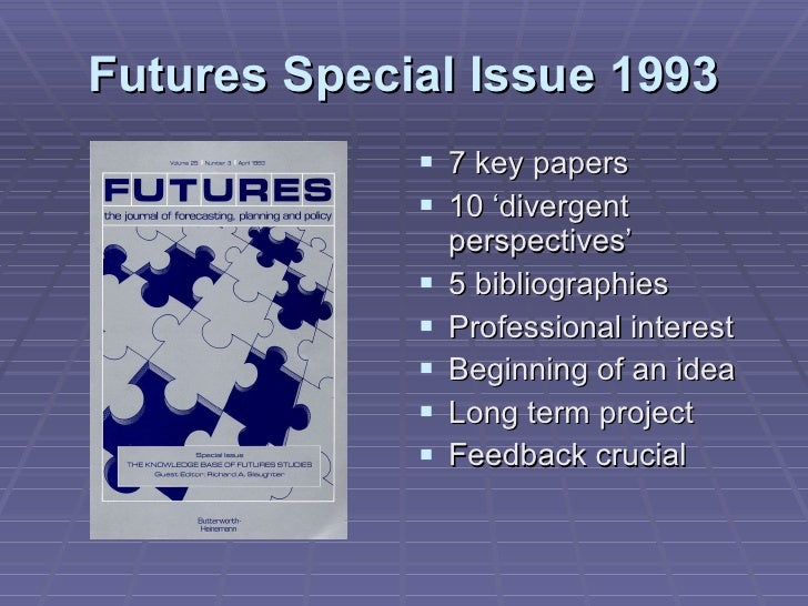 Futures Special Issue 1993 <ul><li>7 key papers </li></ul><ul><li>10 'divergent perspectives' </li></ul><ul><li>5 bibliogr...
