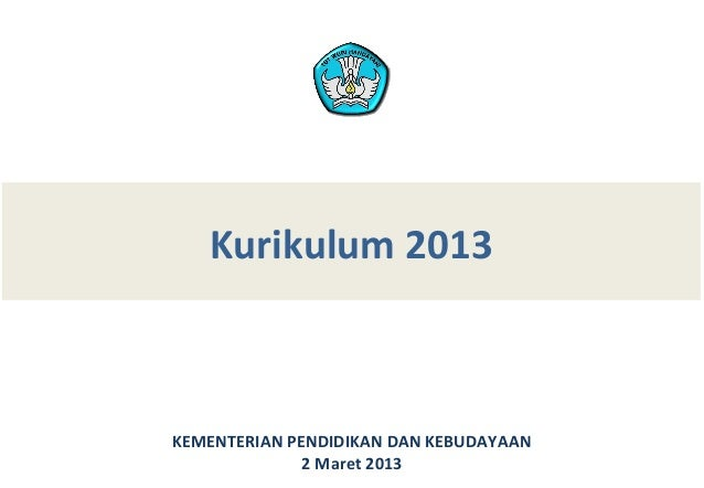 Kurikulum 2013KEMENTERIAN PENDIDIKAN DAN KEBUDAYAAN              2 Maret 2013