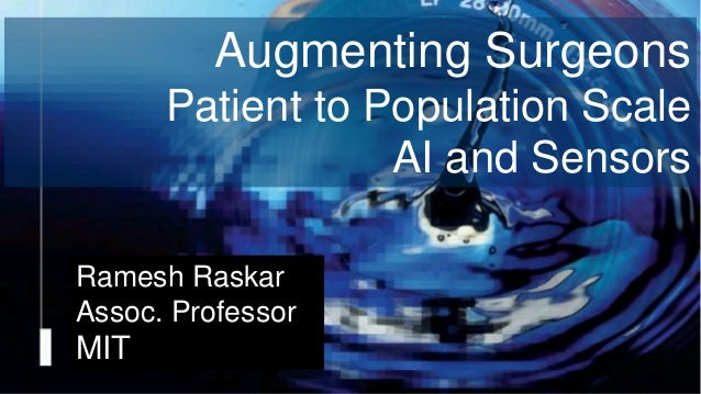 Camera Culture Ramesh Raskar Ramesh Raskar Assoc. Professor MIT Augmenting Surgeons Patient to Population Scale AI and Sen...