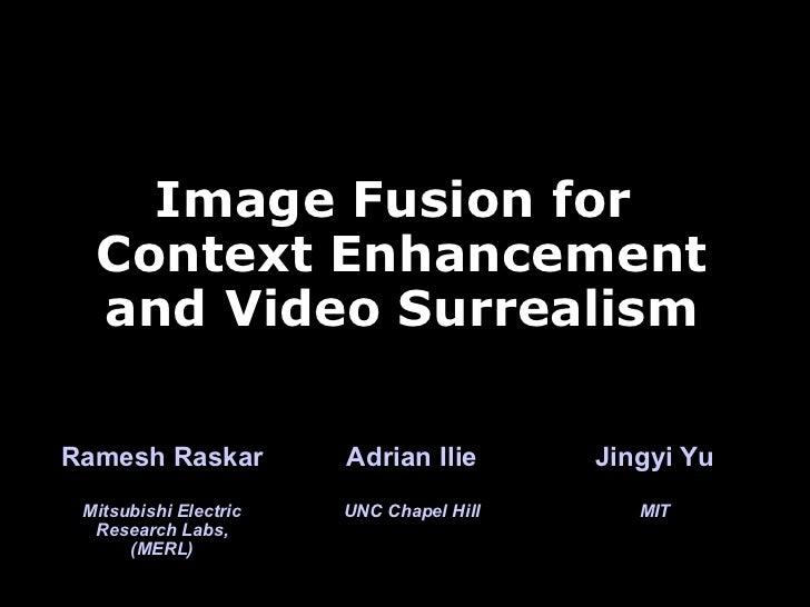 <ul><li>Image Fusion for  </li></ul><ul><li>Context Enhancement </li></ul><ul><li>and Video Surrealism </li></ul>Adrian Il...