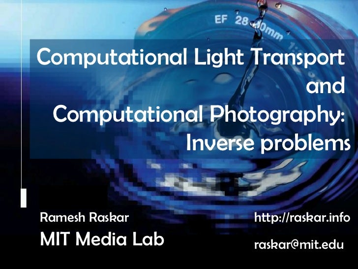 Computational Light Transport <br />and <br />Computational Photography: <br />Inverse problems<br />Camera Culture<br />R...