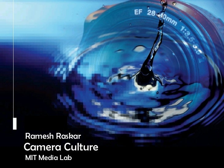 Camera Culture Ramesh  Raskar Camera Culture MIT Media Lab Ramesh Raskar