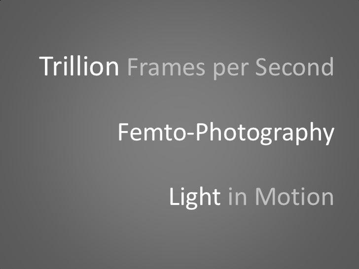 1964; 3. Trillion Frames per Second ...