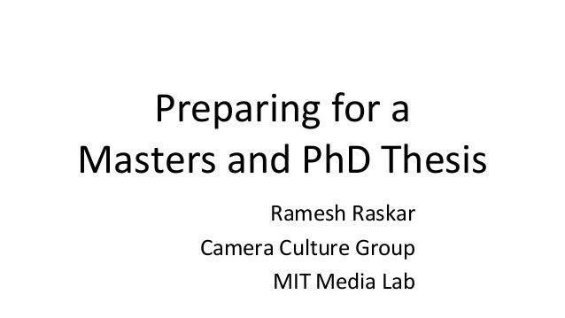 Preparing for a Masters and PhD Thesis Ramesh Raskar Camera Culture Group MIT Media Lab