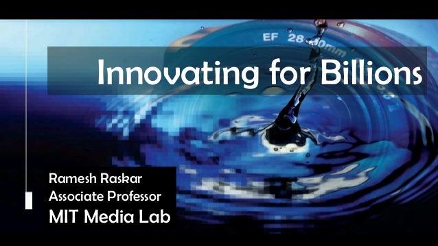 Raskar, Camera Culture, MIT Media Lab Camera Culture Ramesh Raskar Innovating for Billions Ramesh Raskar Associate Profess...