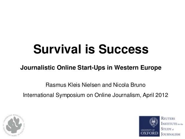 Survival is Success Journalistic Online Start-Ups in Western Europe Rasmus Kleis Nielsen and Nicola Bruno International Sy...