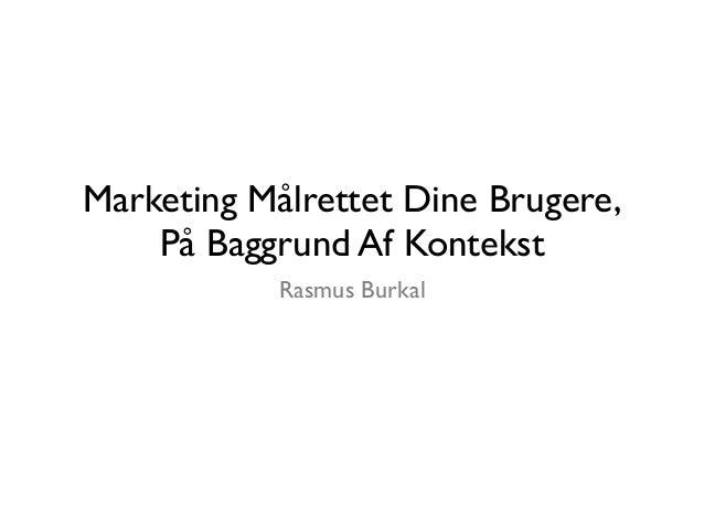 Marketing Målrettet Dine Brugere,På Baggrund Af KontekstRasmus Burkal