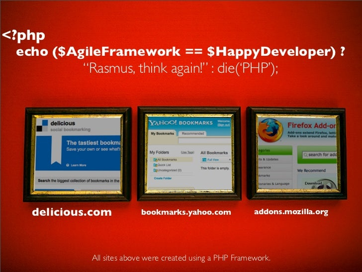 "<?php  echo ($AgileFramework == $HappyDeveloper) ?            ""Rasmus, think again!"" : die('PHP');        delicious.com   ..."