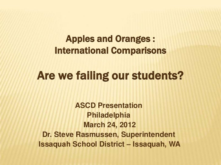 Apples and Oranges :    International ComparisonsAre we failing our students?           ASCD Presentation              Phi...