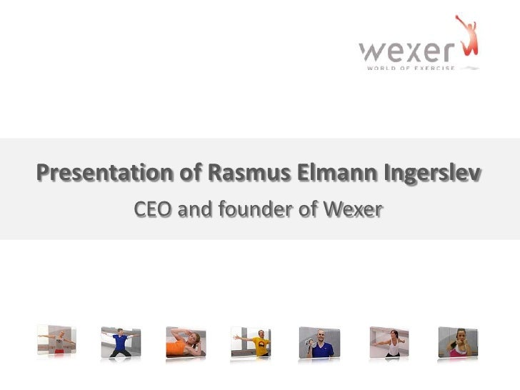 Presentation of Rasmus Elmann IngerslevCEO and founder of Wexer<br />