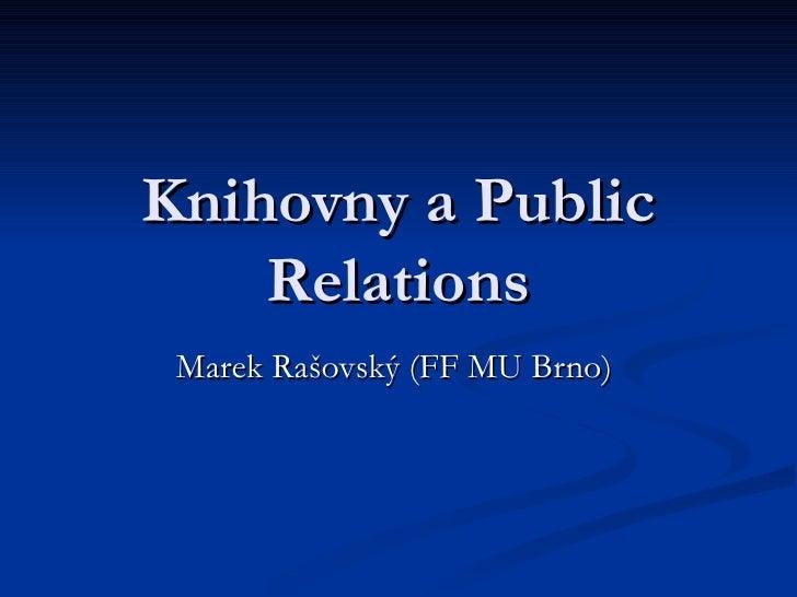 Knihovny a Public Relations Marek Rašovský (FF MU Brno)