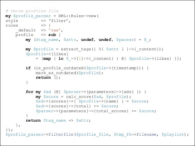 # Parse profiles file my $profile_parser = XML::Rules->new( style => 'filter', rules => { _default => 'raw', profile => su...