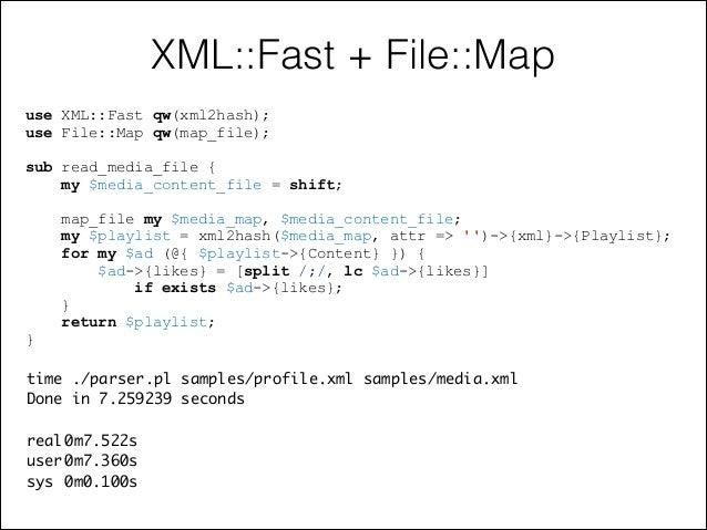 XML::Fast + File::Map use XML::Fast qw(xml2hash); use File::Map qw(map_file);  !  sub read_media_file { my $media_content_...