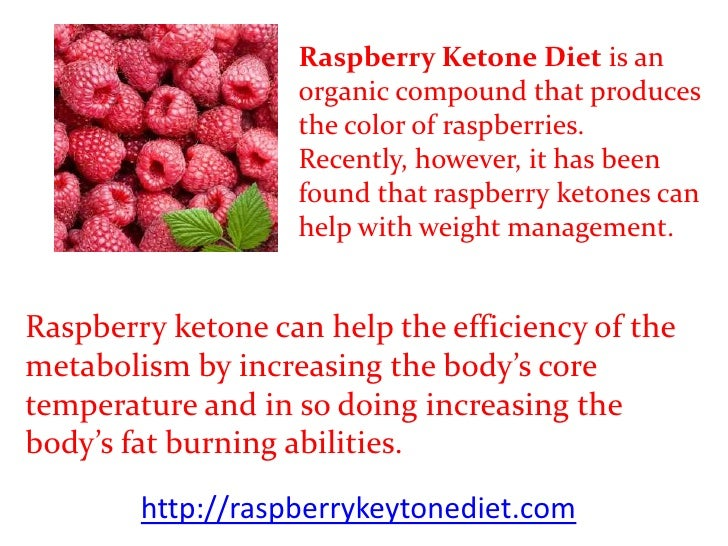 Raspberry Ketone Diet is an                   organic compound that produces                   the color of raspberries.  ...