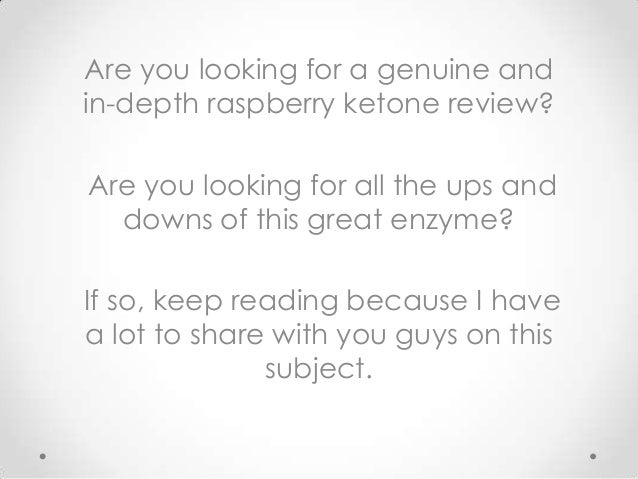Are you looking for a genuine and in-depth raspberry ketone review? Are you looking for all the ups and downs of this grea...