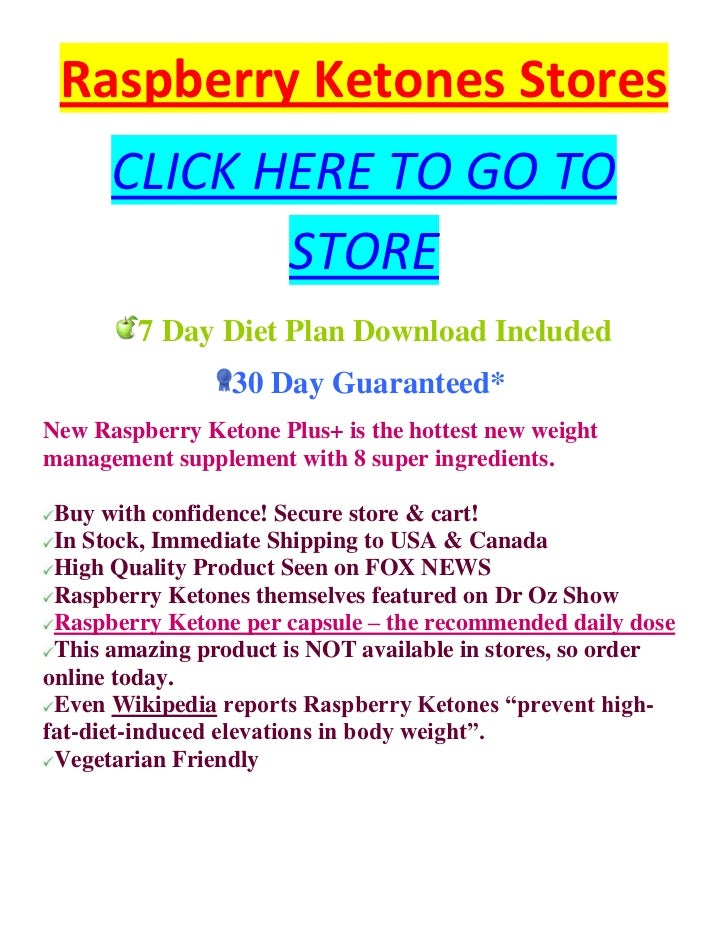 Raspberry Ketones Stores      CLICK HERE TO GO TO             STORE        7 Day Diet Plan Download Included              ...