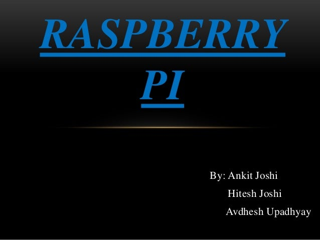 RASPBERRY PI By: Ankit Joshi Hitesh Joshi Avdhesh Upadhyay