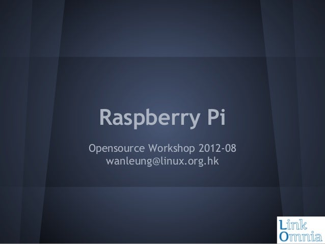 Raspberry Pi Opensource Workshop 2012-08 wanleung@linux.org.hk