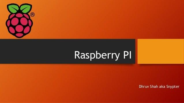 Raspberry PI Dhruv Shah aka Snypter