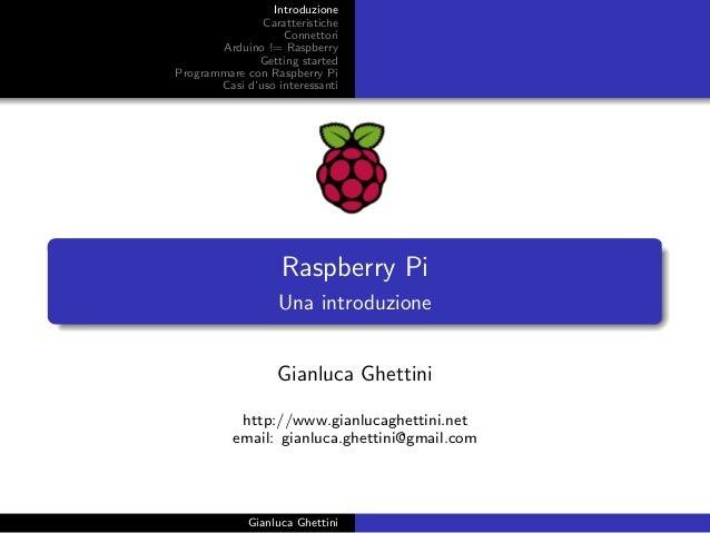 Introduzione  Caratteristiche  Connettori  Arduino != Raspberry  Getting started  Programmare con Raspberry Pi  Casi d'uso...
