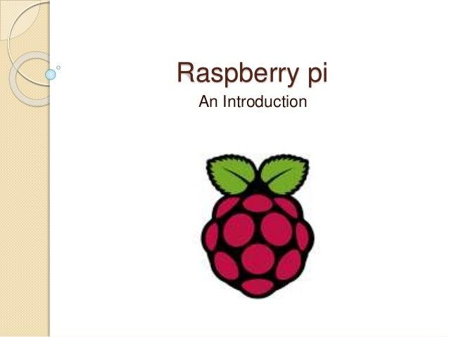 Raspberry pi An Introduction