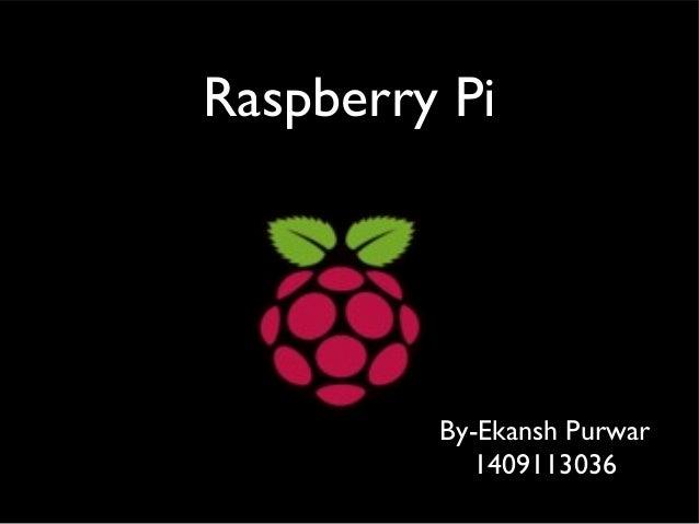 Raspberry Pi By-Ekansh Purwar 1409113036