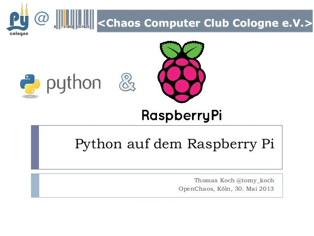 Python auf dem Raspberry PiThomas Koch @tomy_kochOpenChaos, Köln, 30. Mai 2013@