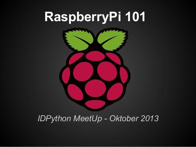 RaspberryPi 101  IDPython MeetUp - Oktober 2013