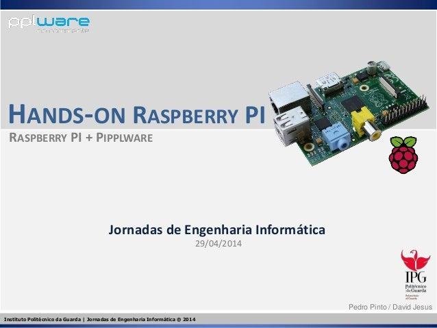 Instituto Politécnico da Guarda | Jornadas de Engenharia Informática @ 2014 Pedro Pinto / David Jesus RASPBERRY PI + PIPPL...