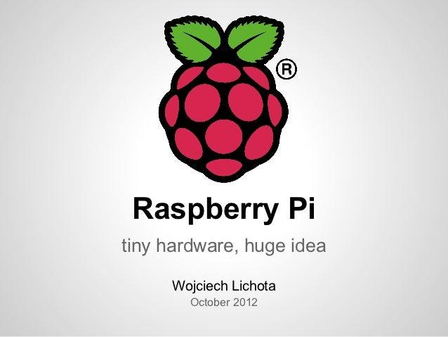 Raspberry Pitiny hardware, huge idea     Wojciech Lichota        October 2012