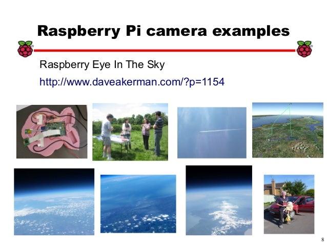 8 xx Raspberry Pi camera examples Raspberry Eye In The Sky http://www.daveakerman.com/?p=1154