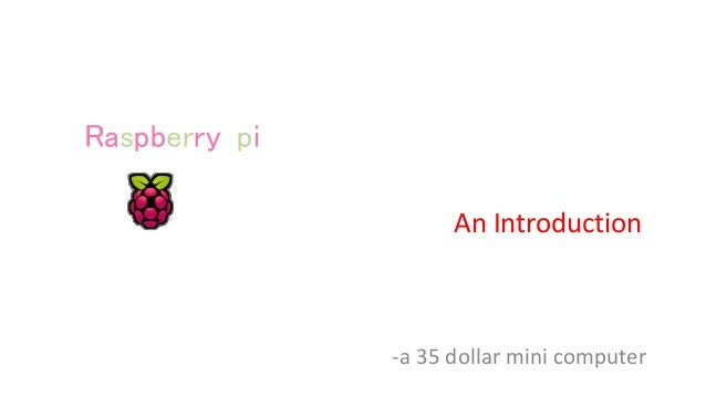 -a 35 dollar mini computer Raspberry-pi An Introduction