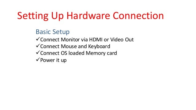 Setting Up Hardware Connection Basic Setup Connect Monitor via HDMI or Video Out Connect Mouse and Keyboard Connect OS ...