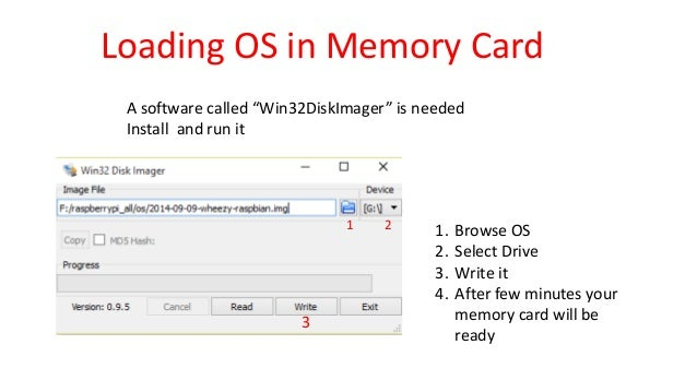 """Loading OS in Memory Card A software called """"Win32DiskImager"""" is needed Install and run it 1 2 3 1. Browse OS 2. Select Dr..."""
