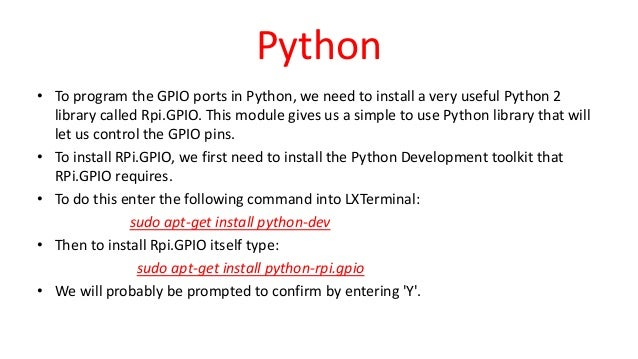 Python • To program the GPIO ports in Python, we need to install a very useful Python 2 library called Rpi.GPIO. This modu...