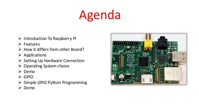 Agenda  Introduction To Raspberry Pi  Features  How it differs from other Board?  Applications  Setting Up Hardware C...
