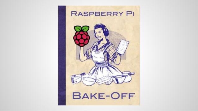 The 2015 Raspberry Pi Bake-Off #BakeOff