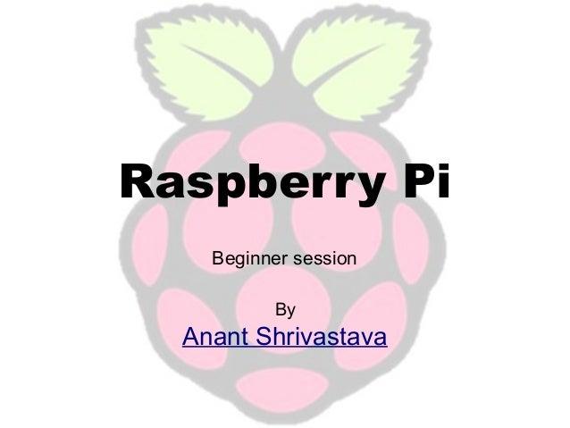 Raspberry Pi Beginner session By  Anant Shrivastava
